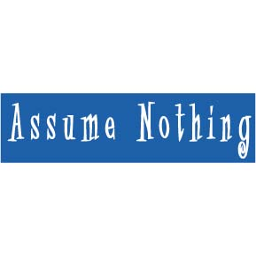 "Graphic displaying words ""Assume Nothing""."
